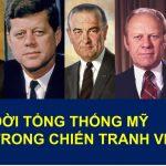 Vài nét về 5 đời Tổng thống Mỹ trong chiến tranh Việt Nam